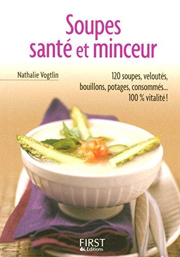 Le Petit Livre de - Soupes Santé et Minceur Broché – 9 novembre 2005 Nathalie VOGTLIN First 2754001212 Cuisine