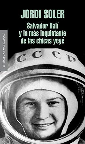 Salvador Dali y la mas inquietante de las chicas Yeye / Salvador Dali And The Most Disturbing of the Yeye Girls (Spanish Edition)