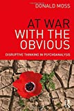"Donald Moss, ""At War with the Obvious: Disruptive Thinking in Psychoanalysis"" (Routledge, 2018)"