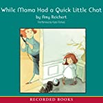 While Mama Had a Quick Little Chat | Amy Reichert