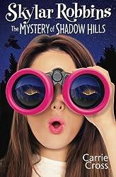 Skylar Robbins: The Mystery of Shadow Hills (Skylar Robbins Mysteries)