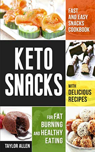 Keto Snacks: Fast and Easy Snacks Cookbook with Delicious Recipes for Fat Burning and Healthy Eating by Taylor Allen