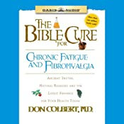 The Bible Cure for Chronic Fatigue and Fibromyalgia: Ancient Truths, Natural Remedies and the Latest Findings for Your Health Today | Don Colbert