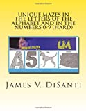 Unique Mazes in the Letters of the Alphabet and in the Numbers 0-9 (Hard), James DiSanti, 1499187203
