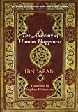 The Alchemy of Human Happiness (Mystical Treatises of Muhyiddin Ibn 'Ara)