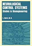 Neurological Control Systems : Studies in Bioengineering, Stark, Lawrence, 1468407082