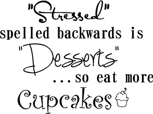 Stressed spelled backwards is desserts so eat more cupcakes cute funny inspirational vinyl wall quotes decals sayings art lettering