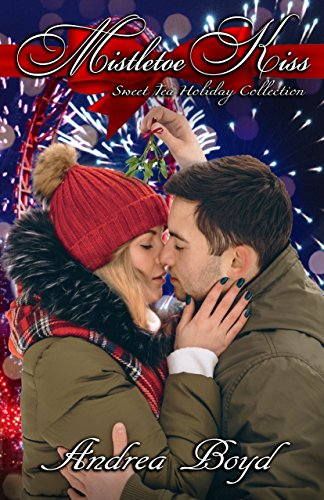 Mistletoe Kiss (Sweet Tea Holiday Collection) by [Boyd, Andrea]