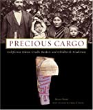 Precious Cargo: California Indian Cradle Baskets and Childbirth Traditions by Brian Bibby (2004-09-04)