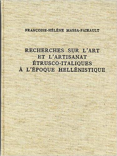 Lire Recherches Sur l'Art et l'Artisanat Etrusco-Italiques a l'Epoque Hellenistique pdf, epub ebook
