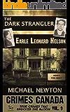 The Dark Strangler: Serial Killer Earle Leonard Nelson (Crimes Canada: True Crimes That Shocked the Nation Book 9)