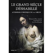 Le Grand siècle déshabillé: Anthologie érotique du XVIIe siècle