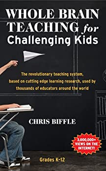 Whole Brain Teaching for Challenging Kids (and the rest of your class, too!) by [Biffle, Chris]
