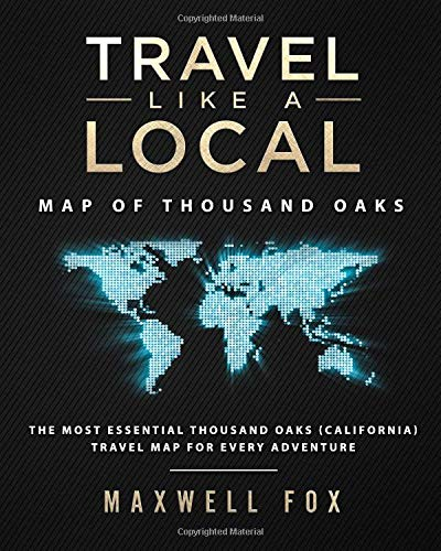 Travel Like a Local - Map of Thousand Oaks The Most Essential Thousand Oaks (California) Travel Map for Every Adventure [Fox, Maxwell] (Tapa Blanda)