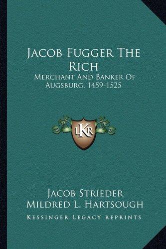 Jacob Fugger The Rich: Merchant And Banker Of Augsburg, 1459-1525 PDF ePub fb2 ebook