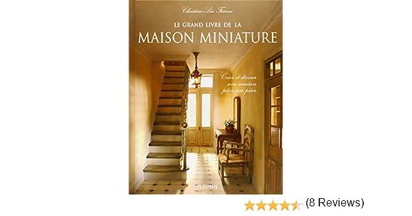 Le grand livre de la maison miniature : Créer et décorer une ...