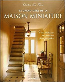 Le grand livre de la maison miniature : Créer et décorer une maison ...