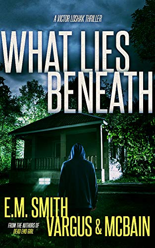 What Lies Beneath: A Gripping Serial Killer Thriller (Victor Loshak Book 2) by [Vargus, L.T., Smith, E.M., McBain, Tim]