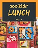 Kids' Lunches 200: Enjoy 200 Days With Amazing Kids' Lunch Recipes In Your