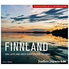 Finnland: Von Lappland über Karelien bis Helsinki Hörbuch von  Frankfurter Allgemeine Archiv Gesprochen von: Thomas Stecher, Christian Geisler