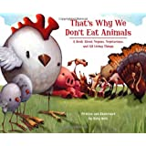 That's Why We Don't Eat Animals: A Book About Vegans, Vegetarians, and All Living Thingsby Ruby Roth