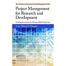 Project Management for Research and Development: Guiding Innovation for Positive R&D Outcomes (Best Practices in Portfolio, Program, and Project Management Book 10)