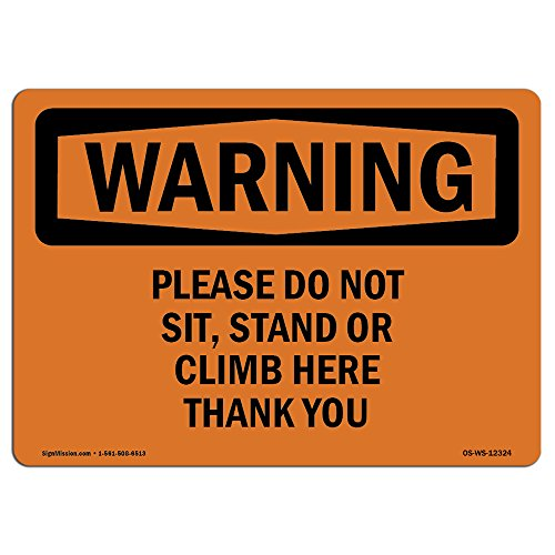 OSHA WARNING Sign - Please Do Not Sit, Stand Or Climb Here Thank You | Choose from: Aluminum, Rigid Plastic or Vinyl Label Decal | Protect Your Business, Work Site, Warehouse |Made in the USA from SignMission