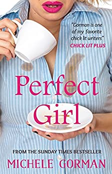 Perfect Girl: A funny chick lit / romantic comedy about having it all by [Gorman, Michele]