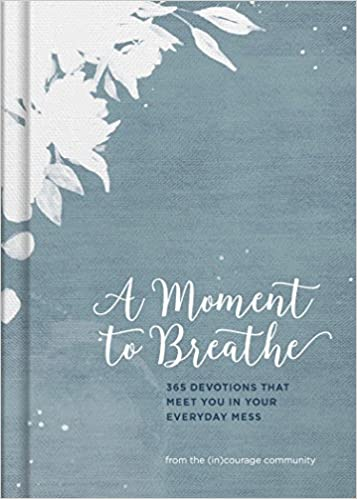 Breathe  >> A Moment To Breathe 365 Devotions That Meet You In Your Everyday