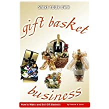 Gift Basket Business: How to Make and Sell Gift Baskets