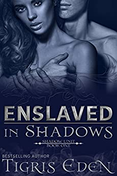 Enslaved In Shadows (Shadow Unit) by [Eden, Tigris]
