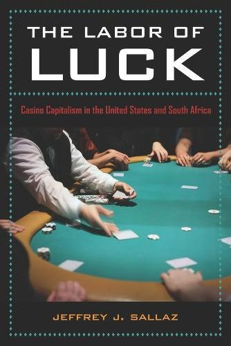 The Labor of Luck: Casino Capitalism in the United States and South Africa by University of California Press