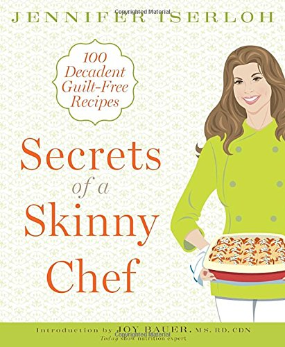 Download Secrets of a Skinny Chef: 100 Decadent, Guilt-Free Recipes PDF