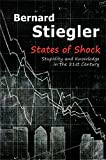 States of Shock : Stupidity and Knowledge in the 21st Century, Stiegler, Bernard, 0745664938