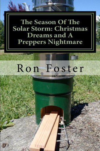 The Season Of The Solar Storm: Christmas Dreams and A Preppers Nightmare: Book 3 of the Prepper Saga: Holiday Apocalyptic Fiction by [Foster, Ron]