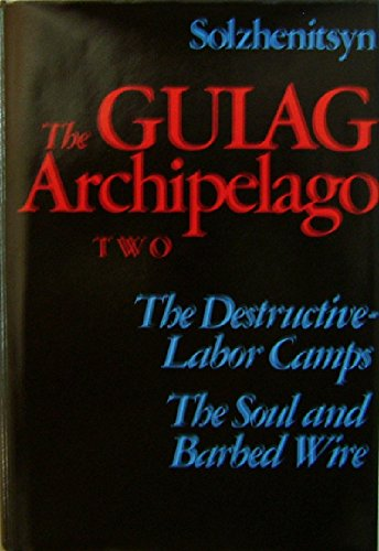 Download PDF The Gulag Archipelago - Volume II Section I - Destructive-Labor Camps, The Soul, Barbed Wire