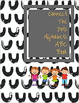 d5f775b88404e0 Connect The Dots Alphabets ABC Book  Color And Activity Book For Kids  Toddlers Boys And Girls  Journals For All  9781973554073  Amazon.com  Books