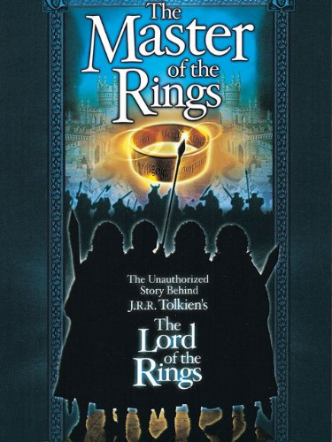 The Master of the Rings: The Unauthorized Story Behind J.R.R. Tolkien's 'The Lord of the Rings'