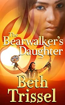 The Bearwalker's Daughter (Native American Warrior Book 1) by [Trissel, Beth]