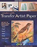 img - for Create with Transfer Artist Paper: Use TAP to Transfer Any Image onto Fabric, Paper, Wood, Glass, Metal, Clay & More! book / textbook / text book