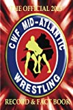 The Official 2013 CWF Mid-Atlantic Record & Fact Book: The definitive source for CWF Mid-Atlantic wrestling!
