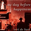 The Day Before Happiness: A Novel Audiobook by Erri De Luca, Michael Moore (translator) Narrated by P.J. Ochlan