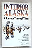 img - for Interior Alaska: A Journey Through Time book / textbook / text book