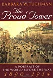 The Proud Tower: A Portrait of the World Before the War, 1890-1914, Barbara W. Tuchman, 0345405013