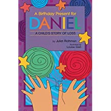 A Birthday Present for Daniel: A Child's Story of Loss (Young Readers)