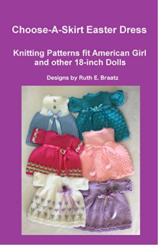 Choose-A-Skirt Easter Dresses : Knitting Patterns Fit American Girl and Other 18-Inch Dolls