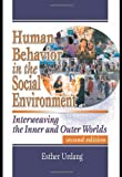 Human Behavior in the Social Environment: Interweaving the Inner and Outer Worlds, Second Edition:2nd (Second) edition
