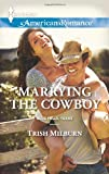 Marrying the Cowboy, Trish Milburn, 0373755031