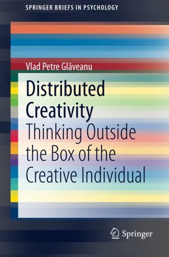 Distributed Creativity: Thinking Outside the Box of the Creative Individual (SpringerBriefs in Psychology) (Distributed Creativity)