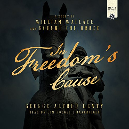 In Freedom's Cause: A Story of William Wallace and Robert the Bruce